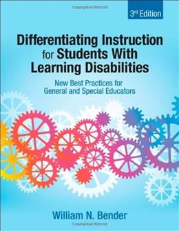 Differentiating Instruction for Students With Learning Disabilities: New Best Practices for General and Special Educators, by Bender, 3rd Edition 9781412998598