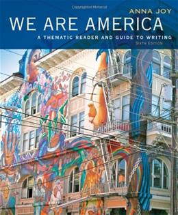 We are America: A Thematic Reader and Guide to Writing, by Joy, 6th Edition 9781413030372