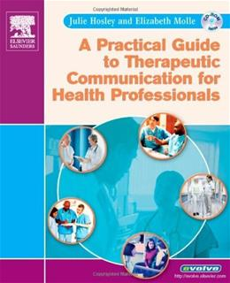 Practical Guide to Therapeutic Communication for Health Professionals, by Hosley BK w/CD 9781416000006