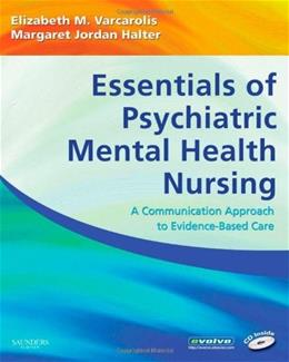 Essentials of Psychiatric Mental Health Nursing: A Communication Approach to Evidence Based Care, by Varcarolis BK w/CD 9781416000518