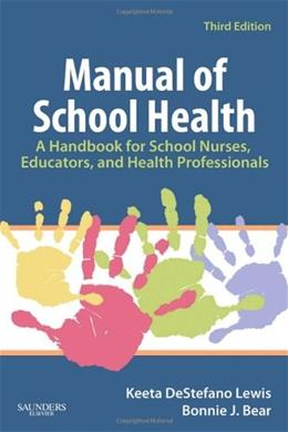 Manual of School Health: A Handbook for School Nurses, Educators, and Health Professionals, by Lewis, 3rd Edition 9781416037781
