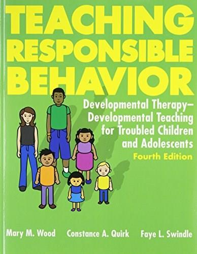 Teaching Responsible Behavior: Developmental Therapy-Developmental Teaching for Troubled Children and Adolescents, by Wood, 4th Edition 9781416401346