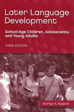 Later Language Development: School-age Children, Adolescents, And Young Adults, by Nippold, 3rd Edition 9781416402114