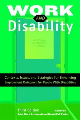 Work and Disability: Contexts, Issues, and Strategies for Enhancing Employment Outcomes for People With Disabilities, by Szymanksi, 3rd Edition 9781416404361