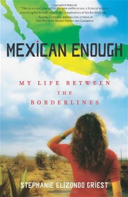 Mexican Enough: My Life between the Borderlines, by Griest 9781416540175