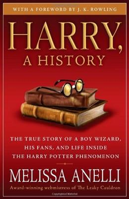 Harry, A History: The True Story of a Boy Wizard, His Fans, and Life Inside the Harry Potter Phenomenon 0 9781416554950