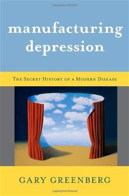 Manufacturing Depression: The Secret History of a Modern Disease 9781416569794