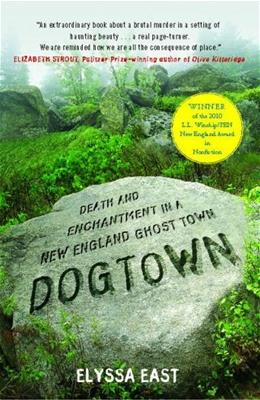 Dogtown: Death and Enchantment in a New England Ghost Town 9781416587057