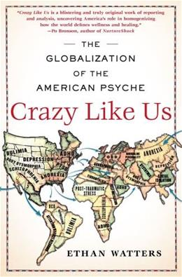 Crazy Like Us: The Globalization of the American Psyche, by Watters 9781416587095