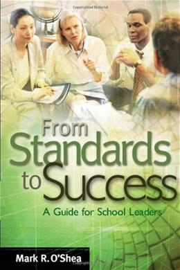 From Standards to Success: A Guide for School Leaders, by O