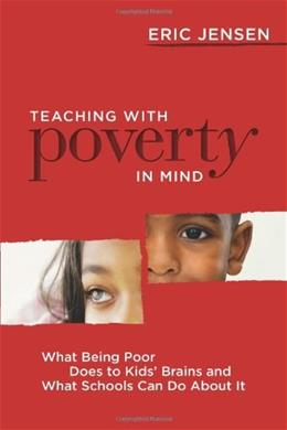 Teaching with Poverty in Mind: What Being Poor Does to Kids Brains and What Schools Can Do About It, by Jensen 9781416608844