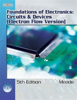 Foundations of Electronics: Circuits and Devices, Electron Flow Version, by Meade, 5th Edition 5 w/CD 9781418005375