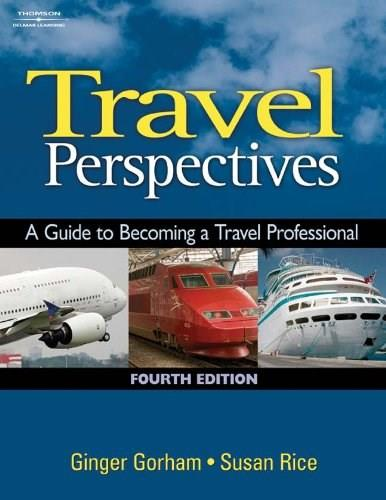 Travel Perspectives: A Guide to Becoming a Travel Professional, by Gorham, 4th Edition 9781418016494