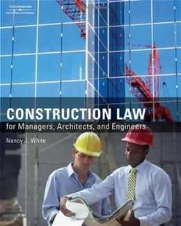 Construction Law for Managers, Architects, and Engineeers, by White 9781418048471