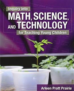 Inquiry into Math, Science and Technology for Teaching Young Children, by Prairie PKG 9781418060909