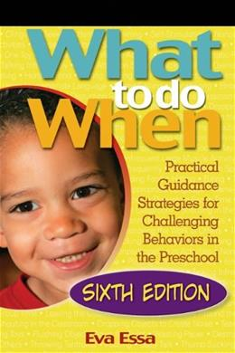 What To Do When: Practical Guidance Strategies for Challenging Behaviors in the Preschool, by Essa, 6th Ediiton 6 w/CD 9781418067168