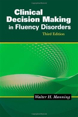 Clinical Decision Making in Fluency Disorders, by Manning, 3rd Edition 9781418067304