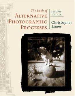 Book of Alternative Photographic Processes, by James, 2nd Edition 9781418073725