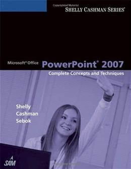 Microsoft Office PowerPoint 2007: Complete Concepts and Techniques (Available Titles Skills Assessment Manager (SAM) - Office 2007) 1 9781418843465