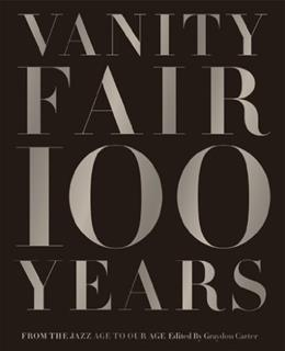 Vanity Fair 100 Years: From the Jazz Age to Our Age 9781419708633
