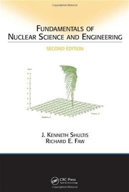 Fundamentals of Nuclear Science and Engineering, by Shultis, 2nd Edition 9781420051353