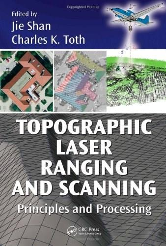 Topographic Laser Ranging and Scanning: Principles and Processing, by Shan 9781420051421