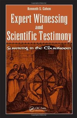 Expert Witnessing and Scientific Testimony: Surviving in the Courtroom, by Cohen 9781420055030