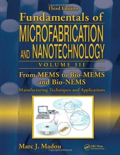 Fundamentals of Microfabrication and Nanotechnology, by Madou, Volume 3: From MEMS to Bio-MEMS and... 9781420055160