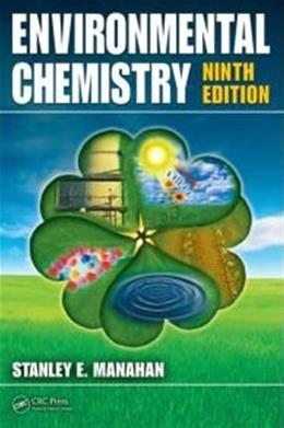 Environmental Chemistry, by Manahan, 9th Edition 9781420059205
