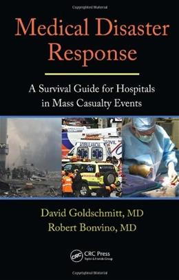 Medical Disaster Response: A Survival Guide for Hospitals in Mass Casualty Events, by Goldschmidt 9781420061222