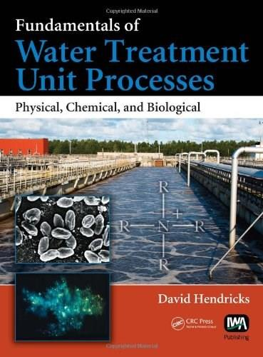 Fundamentals of Water Treatment Unit Processes: Physical, Chemical, and Biological, by Hendricks 9781420061918