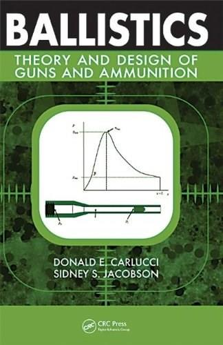 Ballistics: Theory and Design of Guns and Ammunition, by Carlucci 9781420066180