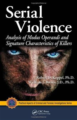 Serial Violence: Analysis of Modus Operandi and Signature Characteristics of Killers, by Keppel 9781420066326