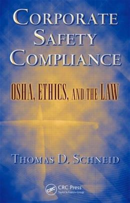 Corporate Safety Compliance: OSHA, Ethics, and the Law, by Schneid 9781420066470