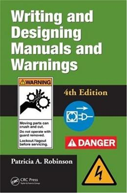Writing and Designing Manuals and Warnings, by Robinson, 4th Edition 9781420069846