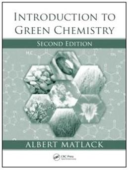Introduction to Green Chemistry, by Matlack, 2nd Edition 9781420078114