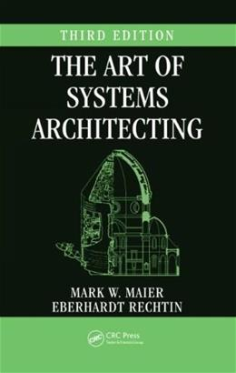 Art of Systems Architecting, by Maier, 3rd Edition 9781420079135