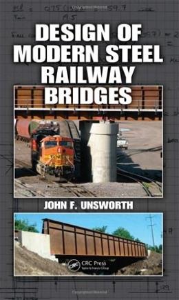 Design of Modern Steel Railway Bridges, by Unsworth 9781420082173