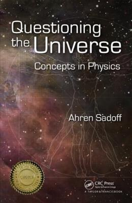 Questioning the Universe: Concepts in Physics, by Sadoff 9781420082586