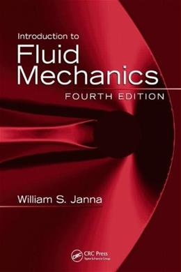 Introduction to Fluid Mechanics, by Janna, 4th Edition 9781420085242