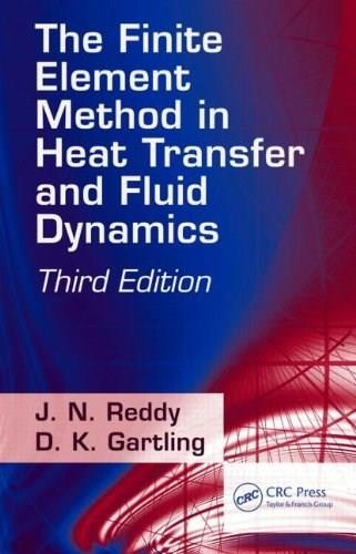 Finite Element Method in Heat Transfer and Fluid Dynamics, by Reddy, 3rd Edition 9781420085983
