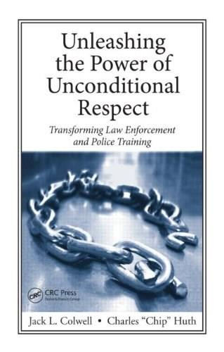 Unleashing the Power of Unconditional Respect: Transforming Law Enforcement and Police Training, by Huth 9781420099744