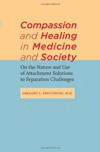 Compassion and Healing in Medicine and Society: On the Nature and Use of Attachment Solutions to Separation Challenges 9781421402208
