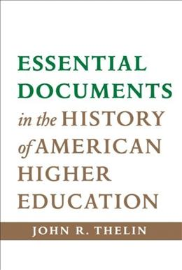 Essential Documents in the History of American Higher Education, by Thelin 9781421414225