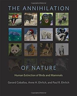 The Annihilation of Nature: Human Extinction of Birds and Mammals 9781421417189
