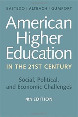 American Higher Education in the Twenty-First Century: Social, Political, and Economic Challenges fourth edi 9781421419909