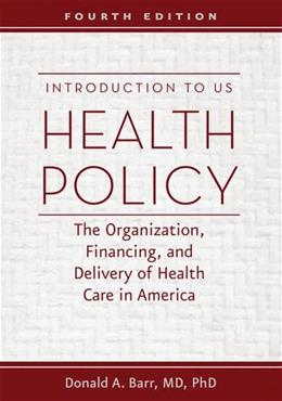 Introduction to US Health Policy: The Organization, Financing, and Delivery of Health Care in America, by Barr, 4th Edition 9781421420721