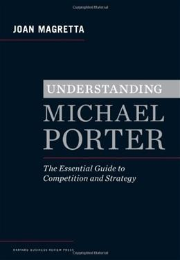 Understanding Michael Porter: The Essential Guide to Competition and Strategy, by Magretta 9781422160596