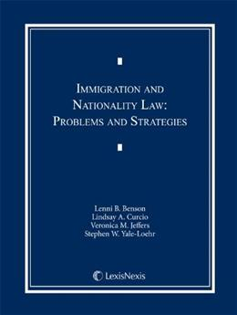 Immigration and Nationality Law: Problems and Strategies, by Benson 9781422422168