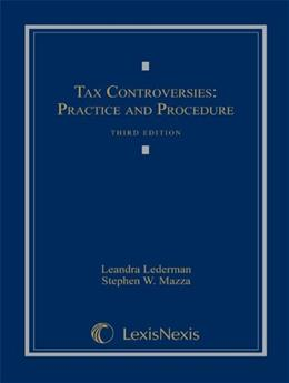 Tax Controversies: Practice and Procedure, by Lederman, 3rd Edition 9781422422632
